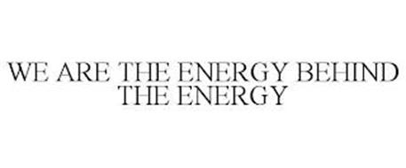 WE ARE THE ENERGY BEHIND THE ENERGY