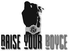 RAISE YOUR BOYCE B