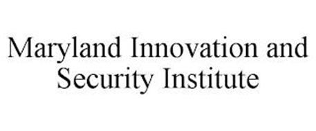 MARYLAND INNOVATION AND SECURITY INSTITUTE