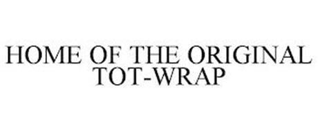 HOME OF THE ORIGINAL TOT-WRAP