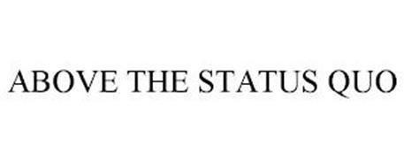 ABOVE THE STATUS QUO