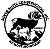 SILVER BUTTE CONSTRUCTION, INC. DITAT DEUS WE MOVE MOUNTAINS