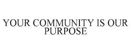 YOUR COMMUNITY IS OUR PURPOSE