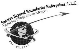 SUCCESS BEYOND BOUNDARIES ENTERPRISES, L.L.C. SPEAKING THINGS INTO EXISTENCE... EST. 02.2015