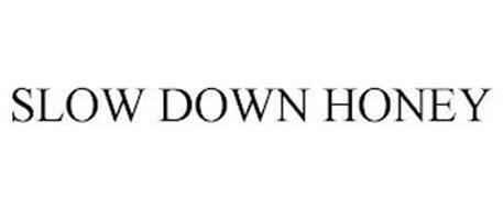 SLOW DOWN HONEY