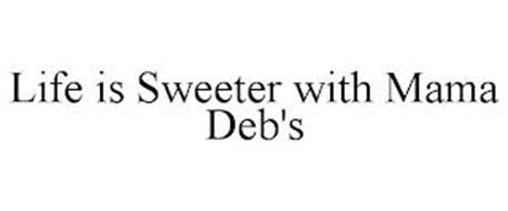 LIFE IS SWEETER WITH MAMA DEB'S