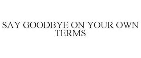 SAY GOODBYE ON YOUR OWN TERMS