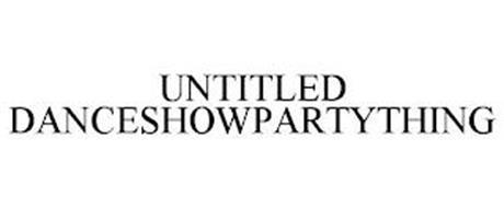 UNTITLED DANCESHOWPARTYTHING
