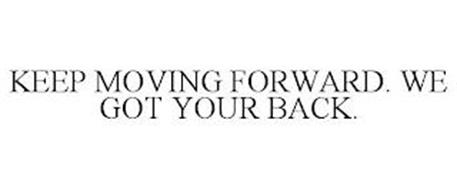 KEEP MOVING FORWARD. WE GOT YOUR BACK.
