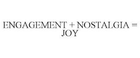ENGAGEMENT + NOSTALGIA = JOY