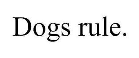 DOGS RULE.