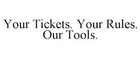 YOUR TICKETS. YOUR RULES. OUR TOOLS.
