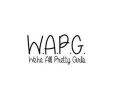 W.A.P.G. WE'RE ALL PRETTY GIRLS
