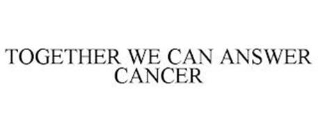 TOGETHER WE CAN ANSWER CANCER