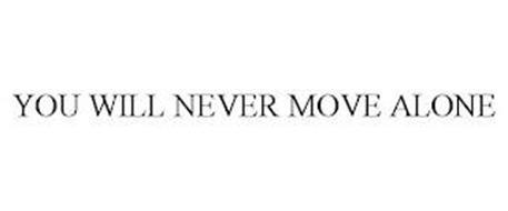 YOU WILL NEVER MOVE ALONE