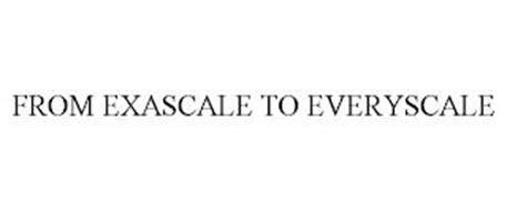 FROM EXASCALE TO EVERYSCALE