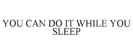 YOU CAN DO IT WHILE YOU SLEEP