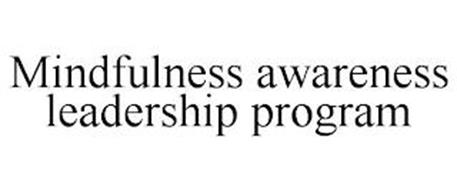 MINDFULNESS AWARENESS LEADERSHIP PROGRAM