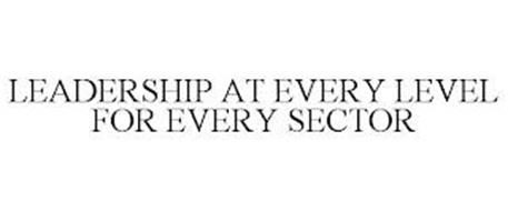 LEADERSHIP AT EVERY LEVEL FOR EVERY SECTOR
