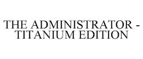 THE ADMINISTRATOR - TITANIUM EDITION