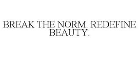BREAK THE NORM. REDEFINE BEAUTY.