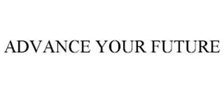 ADVANCE YOUR FUTURE