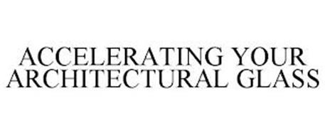 ACCELERATING YOUR ARCHITECTURAL GLASS