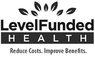 LEVELFUNDED HEALTH REDUCE COSTS. IMPROVE BENEFITS.