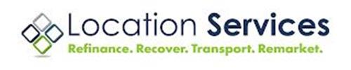 LOCATION SERVICES REFINANCE. RECOVER. TRANSPORT. REMARKET.