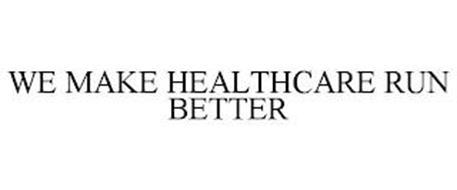 WE MAKE HEALTHCARE RUN BETTER