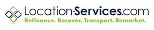 LOCATION-SERVICES.COM REFINANCE. RECOVER. TRANSPORT. REMARKET.