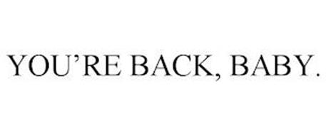 YOU'RE BACK, BABY.