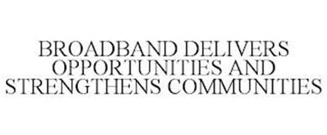 BROADBAND DELIVERS OPPORTUNITIES AND STRENGTHENS COMMUNITIES