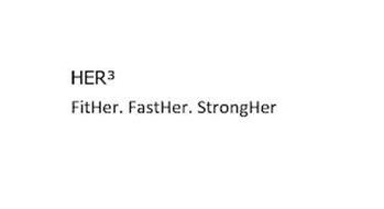 HER³ FITHER. FASTHER. STRONGHER