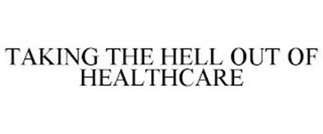 TAKING THE HELL OUT OF HEALTHCARE