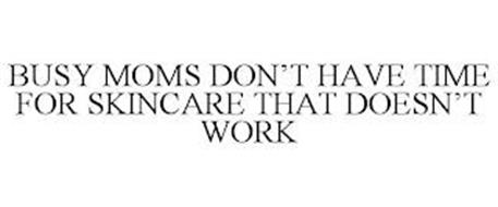 BUSY MOMS DON'T HAVE TIME FOR SKINCARE THAT DOESN'T WORK