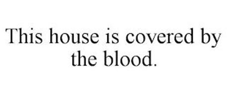 THIS HOUSE IS COVERED BY THE BLOOD.