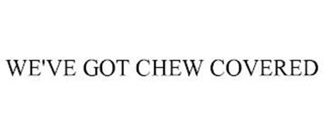 WE'VE GOT CHEW COVERED