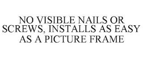 NO VISIBLE NAILS OR SCREWS, INSTALLS AS EASY AS A PICTURE FRAME