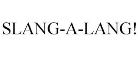 SLANG-A-LANG!
