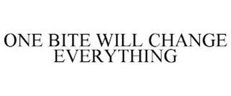 ONE BITE WILL CHANGE EVERYTHING
