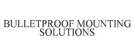 BULLETPROOF MOUNTING SOLUTIONS