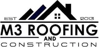 EST 2013 M3 ROOFING & CONSTRUCTION