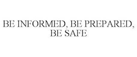 BE INFORMED, BE PREPARED, BE SAFE