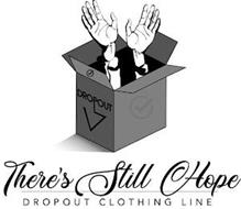 THERE'S STILL HOPE DROPOUT CLOTHING LINE DROPOUT