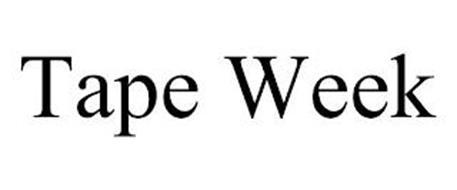 TAPE WEEK