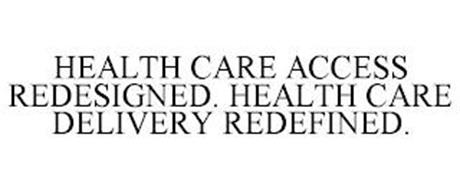 HEALTH CARE ACCESS REDESIGNED. HEALTH CARE DELIVERY REDEFINED.