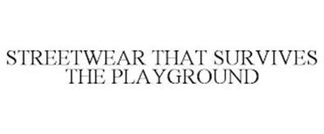 STREETWEAR THAT SURVIVES THE PLAYGROUND