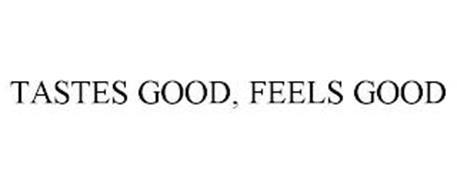TASTES GOOD, FEELS GOOD