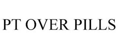 PT OVER PILLS